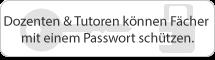 Bild Dozenten und Tutoren können Fächer mit einem Passwort schützen